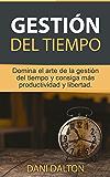 Gestión del tiempo: Domina el arte de la gestión del tiempo y consiga más productividad y libertad (Productividad, organización personal, administración, gestión del tiempo)