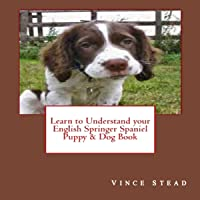 Learn to Understand your English Springer Spaniel Puppy & Dog Book