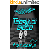 Matematica per Tutti: Teoria del gioco (Italian Edition)