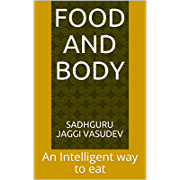 Food And Body: An Intelligent way to eat (English Edition)
