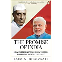 The Promise of India: How Prime Ministers Nehru to Modi Shaped the Nation (1947–2019)