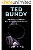 Ted Bundy: The Crimes of America's Most Notorious Serial Killer