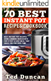 70 Best Instant Pot Recipes Cookbook: Best Instant Pot Recipes Using Common Ingredients For A Fast & Easy Meal That Saves You Precious Time