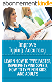 Improve Typing Accuracy – Learn How To Type Faster, Improve Typing Speed, How To Type For Kids And Adults (improve typing accuracy, learn how to type faster, ... and adults, type better) (English Edition)
