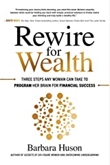 Rewire for Wealth: Three Steps Any Woman Can Take to Program Her Brain for Financial Success Kindle Edition