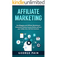 Affiliate Marketing: Use Blogging and Affiliate Marketing to Generative Income Streams and turn your hobby into a full time business (Blogging for Beginners ... Online Marketing Book 1) (English Edition)
