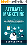 Affiliate Marketing: Use Blogging and Affiliate Marketing to Generative Income Streams and turn your hobby into a full…