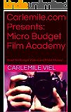 Carlemile.com Presents: Micro Budget Film Academy: Shoot No Budget Videos and Make Money!