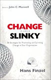 Change is Like a Slinky: 30 Strategies for Promoting and Surviving Change in Your Organization (World's Easiest Pocket Guide)