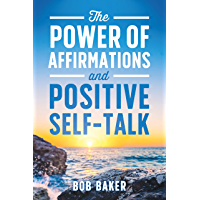 The Power of Affirmations and Positive Self-Talk (English Edition)