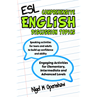 Comprehensive English Discussion Topics: Engaging ESL Activities and Discussions for Elementary, Intermediate and Advanced Levels (English Edition)