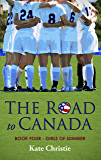 The Road to Canada: Book Four of Girls of Summer