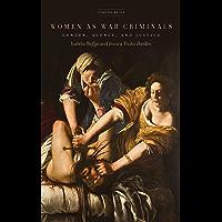 Women as War Criminals: Gender, Agency, and Justice