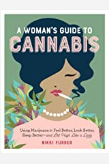 A Woman's Guide to Cannabis: Using Marijuana to Feel Better, Look Better, Sleep Better–and Get High Like a Lady Kindle Edition