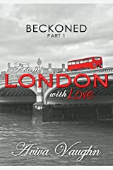 BECKONED, Part 1: From London with Love (diverse, slow-burn, second chance romance) Kindle Edition