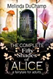 The Complete Fifty Shades of Alice: A Fairy Tale