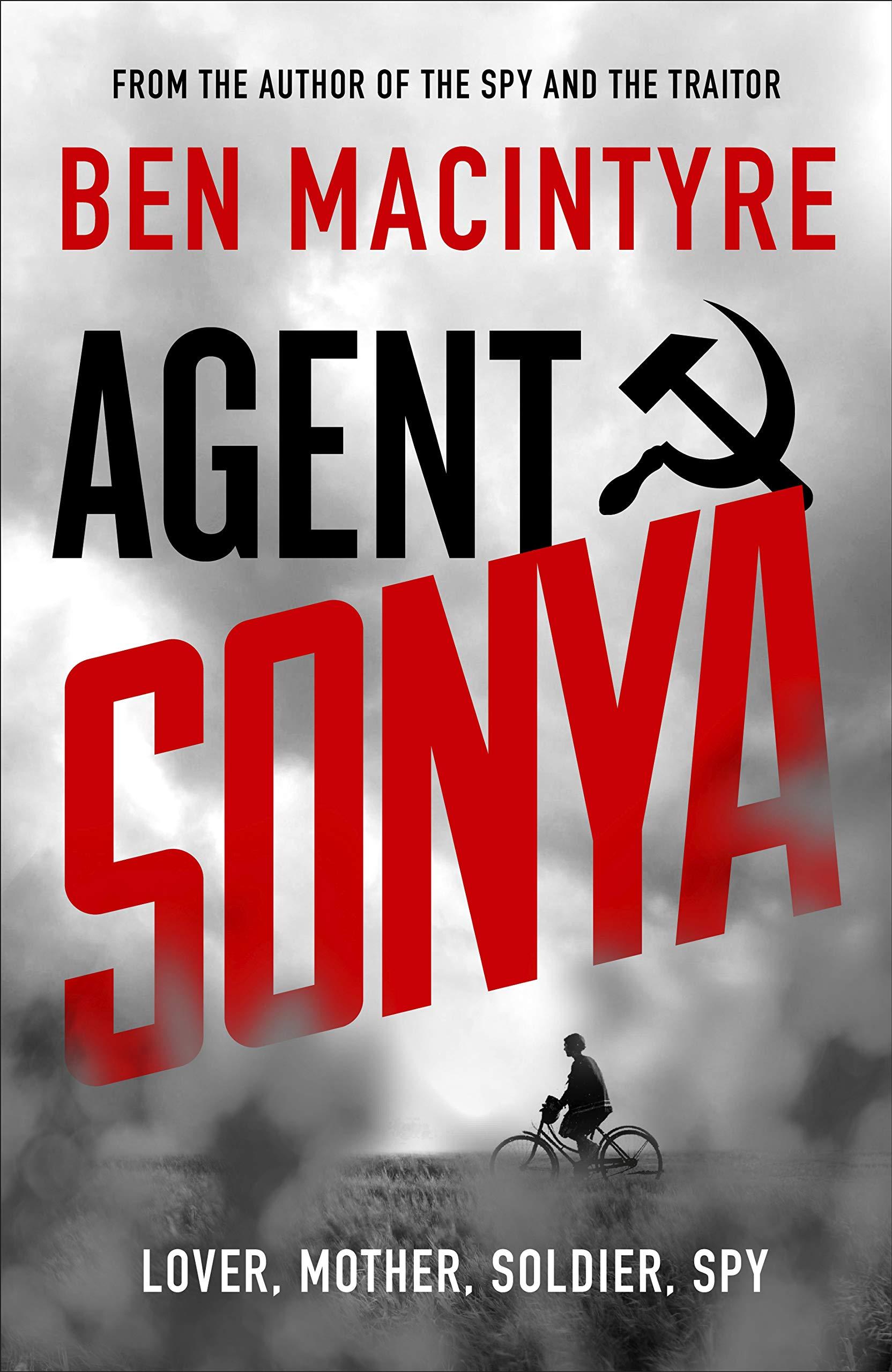 Agent Sonya: Lover, Mother, Soldier, Spy: Amazon.co.uk: MacIntyre, Ben: 9780241408506: Books