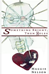Something Bright, Then Holes Kindle Edition