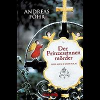 Der Prinzessinnenmörder: Kriminalroman (Ein Wallner & Kreuthner Krimi 1)