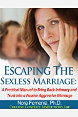 Escaping The Sexless Marriage: A Practical Manual to Bring Back Intimacy and Trust into a Passive Aggressive Marriage (The Complete Guide to Passive Aggression Book 3) Kindle Edition