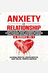 Anxiety in Relationship: 6 Books in 1: Jealousy in Love, Insecurity in Marriage, Cognitive Therapy, Depression, Stress, Attachment and Overcome Couple Conflicts, and Eliminate Negative Thinking Audible Audiobook