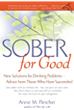 Sober for Good: New Solutions for Drinking Problems - Advice from Those Who Have Succeeded: New Solutions for Drinking Problems -- Advice from Those Who Have Succeeded (English Edition)