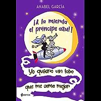 ¡A la mierda el príncipe azul! Yo quiero un lobo que me coma mejor (Spanish Edition)