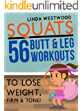 Squats (3rd Edition): 56 Butt & Leg Workouts To Lose Weight, Firm & Tone! (English Edition)