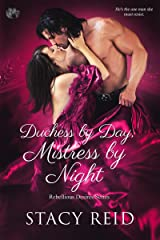 Duchess by Day, Mistress by Night (Rebellious Desires Book 1) Kindle Edition