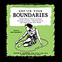 Unf*ck Your Boundaries: Build Better Relationships Through Consent, Communication, and Expressing Your Needs: The 5…