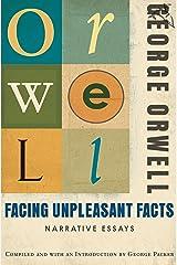 Facing Unpleasant Facts: Narrative Essays Kindle Edition