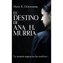 El Destino de Ana H. Murria | Suspense e Intriga | Hechos Reales | Terror: La muerte espera en las sombras... (Spanish Edition) Sep 22, 2016