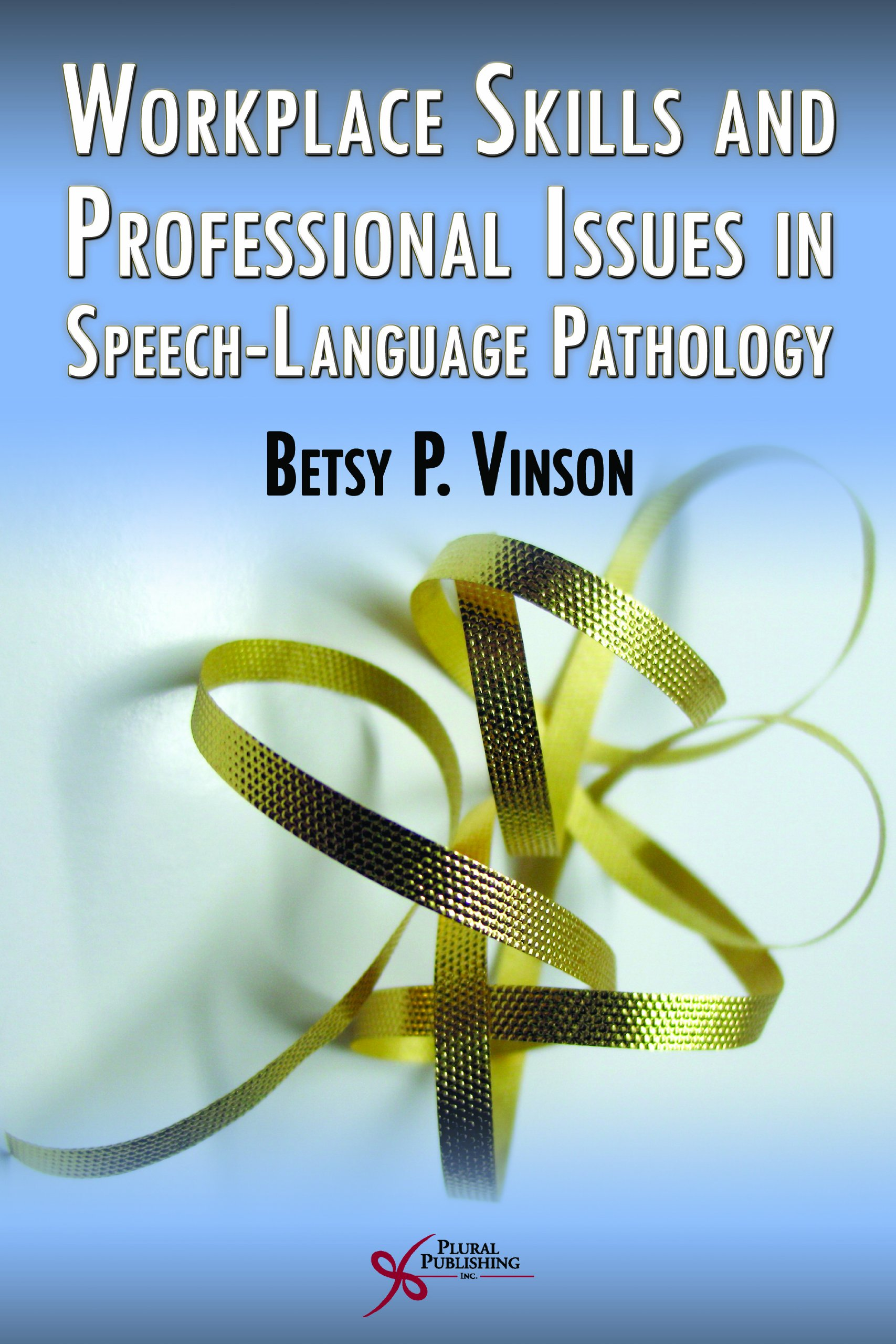 Work-Place Skills and Professional Issues in Speech-Language Pathology by Brand: Plural Publishing Inc