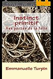 Instinct primitif: Aux portes de la folie