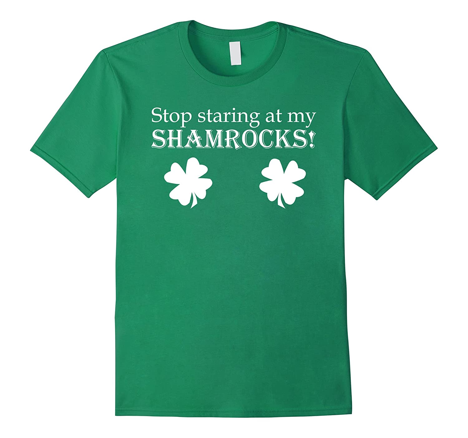 Stop Staring at Shamrocks Funny Sexy St Patricks Day T-Shirt-TD