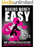 Making Money Easy: Build A Business You Truly Adore, No BS, No Filter, No Excuse (Badass Business Babe Book 5) (English Edition)