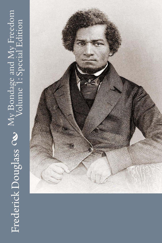 Read Online My Bondage and My Freedom Volume 1: Special Edition pdf epub