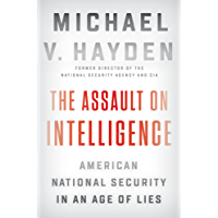 The Assault on Intelligence: American National Security in an Age of Lies