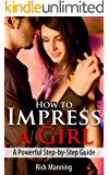 How To Impress A Girl: A Powerful Step-by-Step Guide