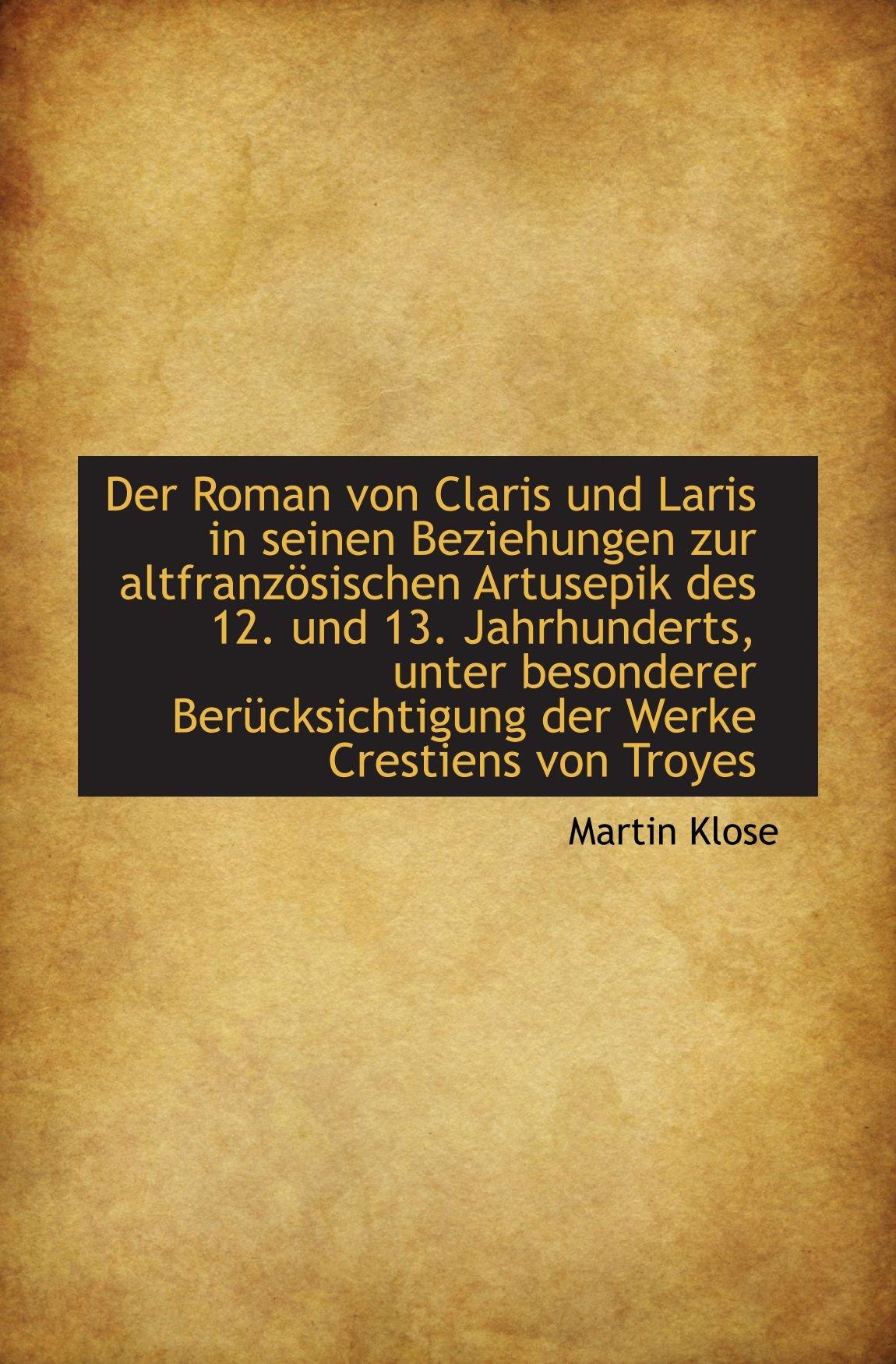 Read Online Der Roman von Claris und Laris in seinen Beziehungen zur altfranzösischen Artusepik des 12. und 13. (German Edition) pdf
