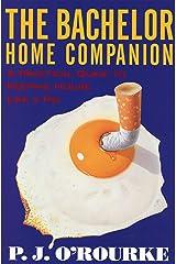 The Bachelor Home Companion: A Practical Guide to Keeping House Like a Pig (O'Rourke, P. J.) Kindle Edition