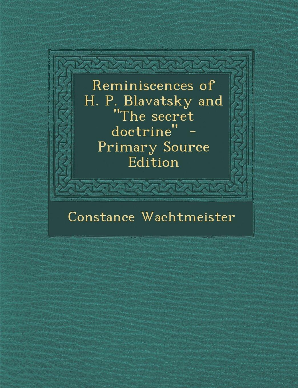 Reminiscences of H. P. Blavatsky and the Secret Doctrine - Primary Source Edition pdf