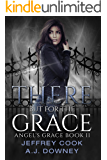 There But For The Grace: Angel's Grace Trilogy Book II