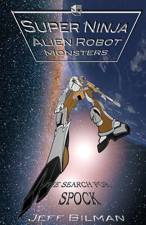 The Search for Spock (Super Ninja Alien Robot Monsters ...