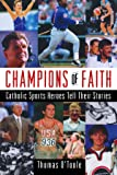 Champions of Faith: Catholic Sports Heroes Tell Their Stories