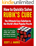How to Quickly Solve Rubik's Cube: The Ultimate Easy Solution to the World's Most Popular Puzzle - Easy-to-Follow, Step-by-Step Instructions! Full Color Images! (English Edition)