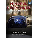 Mindful Responder: The First Responder's Field Guide to Improved Resilience, Fulfillment, Presence, & Fitness--On & Off the J
