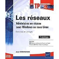 Les réseaux - Administrez un réseau sous Windows ou sous Linux : Exercices et corrigés (5e édition)