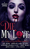 Die, My Love: A Dark Horror Anthology