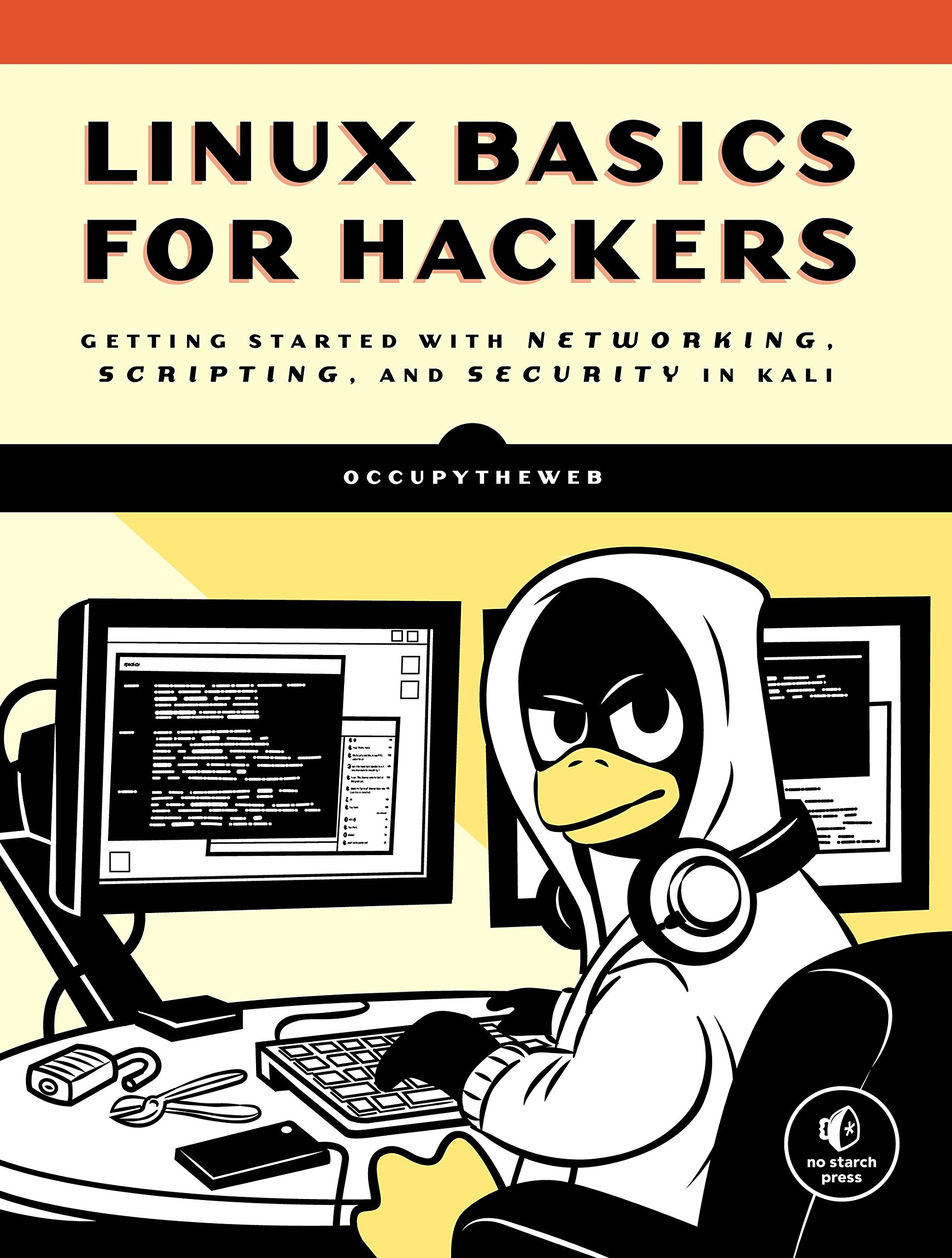 Linux Basics for Hackers: Getting Started with Networking, Scripting, and Security in Kali by No Starch Press